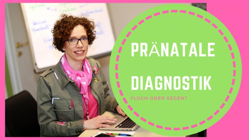 , Pränatale Diagnostik- Fluch oder Segen?