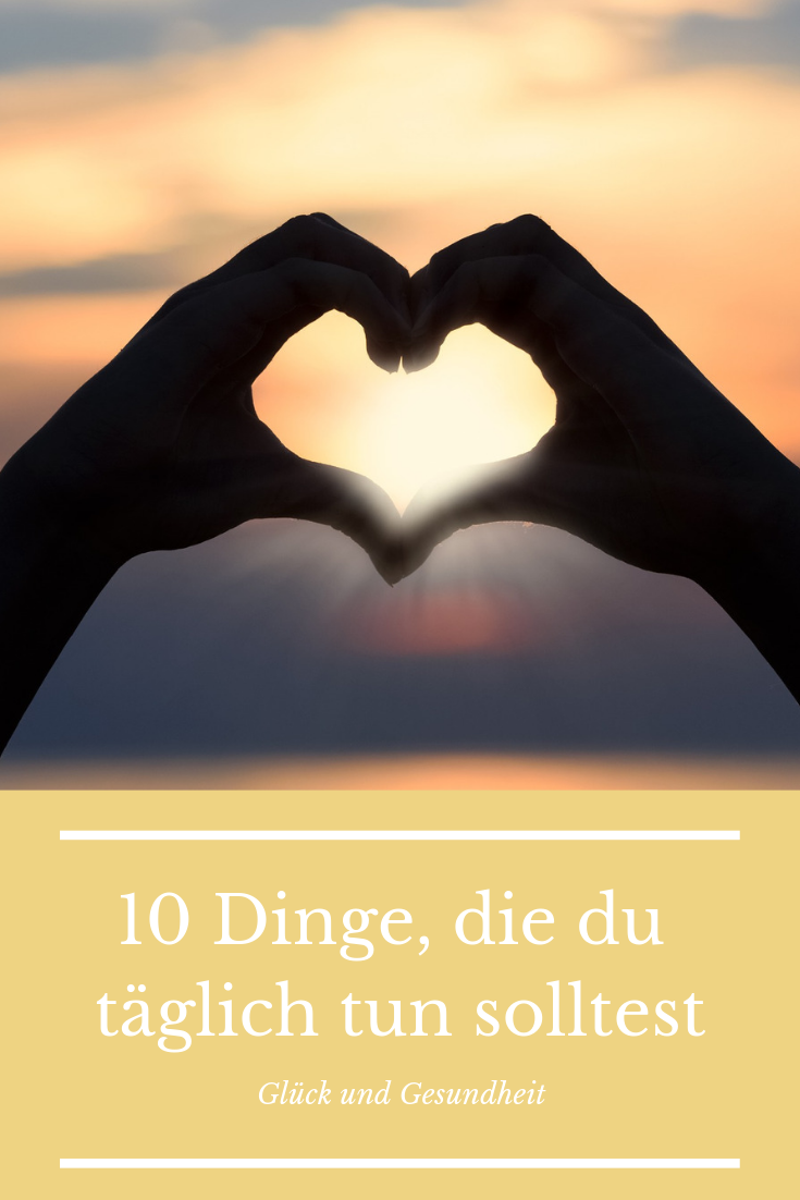 , 10 Dinge, die du täglich tun solltest